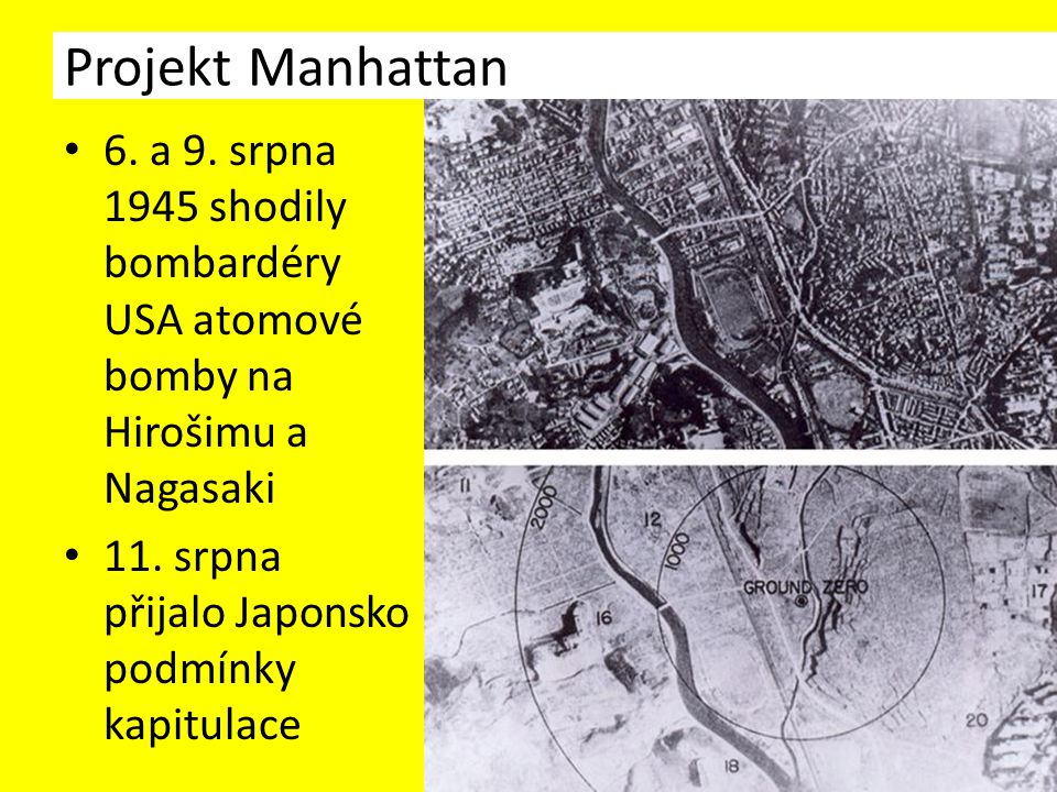 6. a 9. srpna 1945 shodily bombardéry USA atomové bomby na Hirošimu a Nagasaki 11.