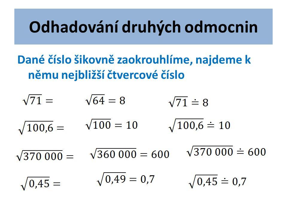 Odhadování druhých odmocnin Dané číslo šikovně zaokrouhlíme, najdeme k němu nejbližší čtvercové číslo
