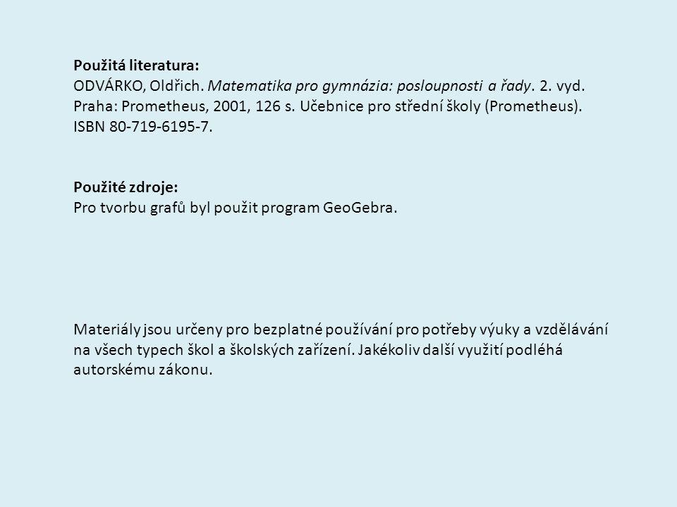 Použitá literatura: ODVÁRKO, Oldřich. Matematika pro gymnázia: posloupnosti a řady. 2. vyd. Praha: Prometheus, 2001, 126 s. Učebnice pro střední školy