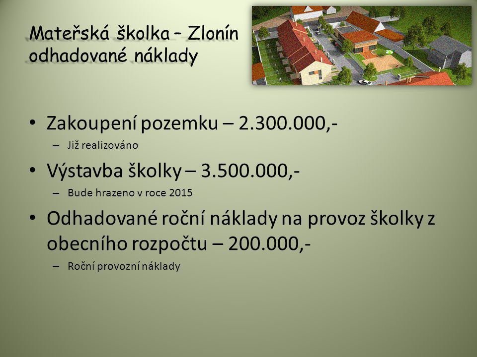 Mateřská školka – Zlonín odhadované náklady Zakoupení pozemku – 2.300.000,- – Již realizováno Výstavba školky – 3.500.000,- – Bude hrazeno v roce 2015
