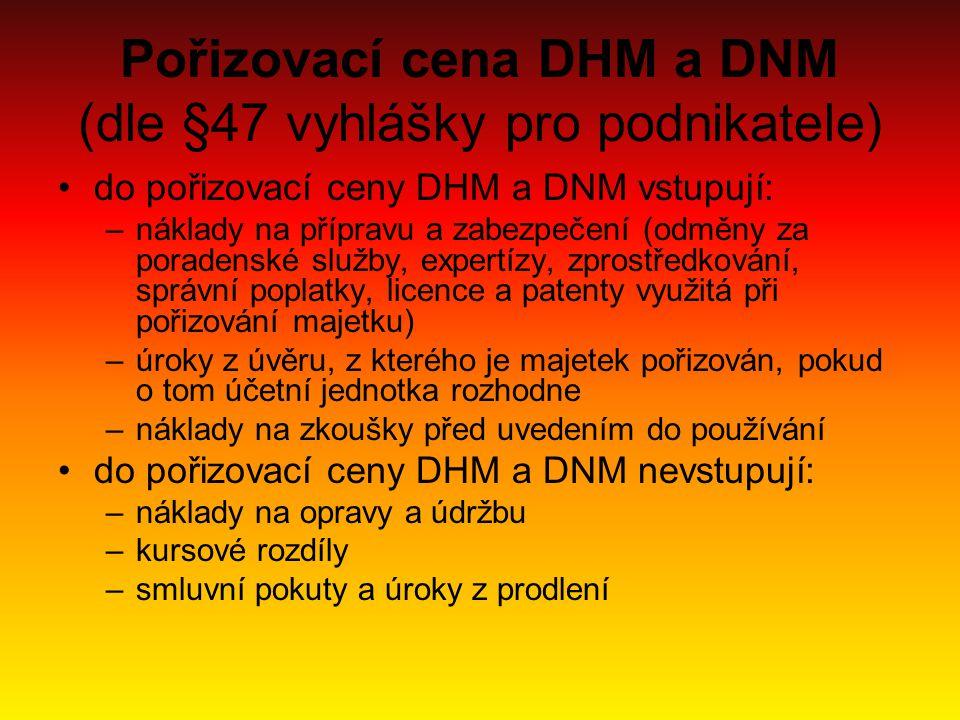 Pořizovací cena DHM a DNM (dle §47 vyhlášky pro podnikatele) do pořizovací ceny DHM a DNM vstupují: –náklady na přípravu a zabezpečení (odměny za pora