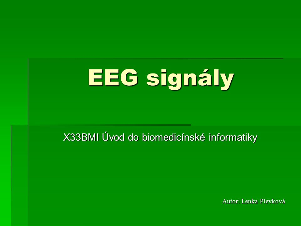 EEG signály X33BMI Úvod do biomedicínské informatiky Autor: Lenka Plevková