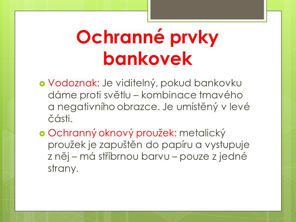 Ochranné prvky bankovek  Vodoznak: Je viditelný, pokud bankovku dáme proti světlu – kombinace tmavého a negativního obrazce. Je umístěný v levé části