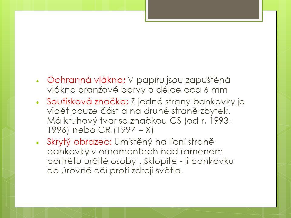  Ochranná vlákna: V papíru jsou zapuštěná vlákna oranžové barvy o délce cca 6 mm  Soutisková značka: Z jedné strany bankovky je vidět pouze část a n