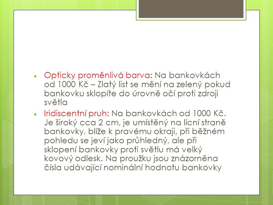  Opticky proměnlivá barva: Na bankovkách od 1000 Kč – Zlatý list se mění na zelený pokud bankovku sklopíte do úrovně očí proti zdroji světla  Iridiscentní pruh: Na bankovkách od 1000 Kč.