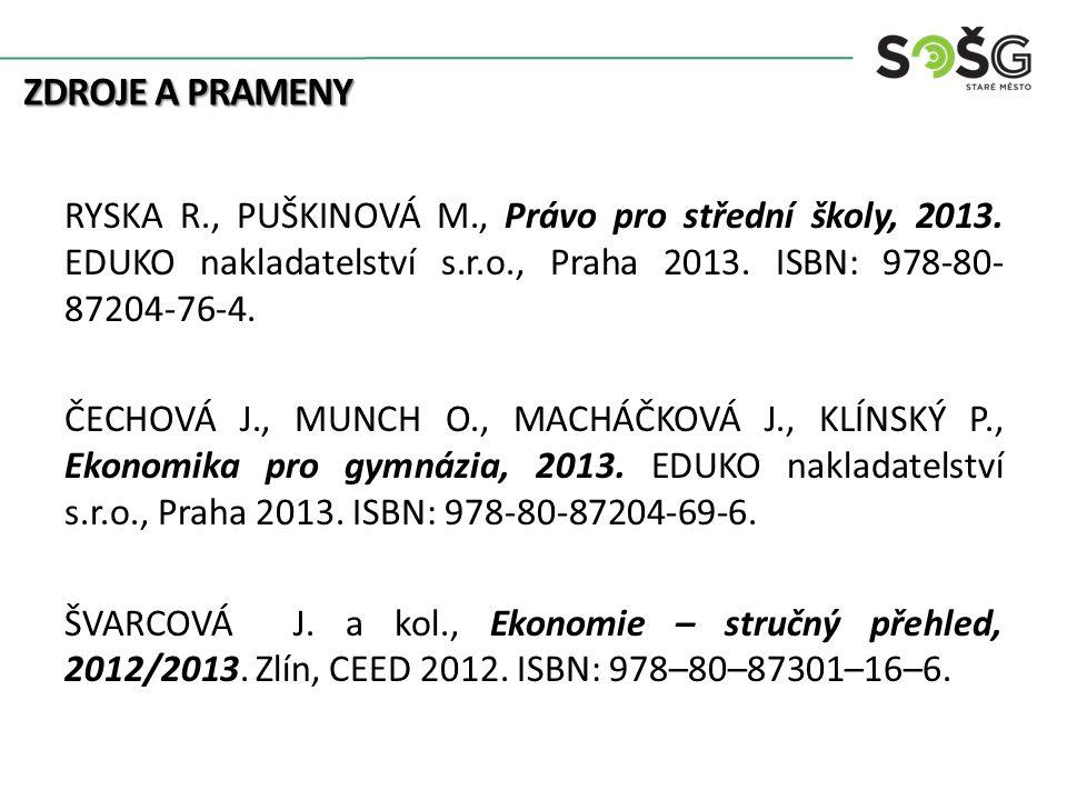 ZDROJE A PRAMENY RYSKA R., PUŠKINOVÁ M., Právo pro střední školy, 2013. EDUKO nakladatelství s.r.o., Praha 2013. ISBN: 978-80- 87204-76-4. ČECHOVÁ J.,