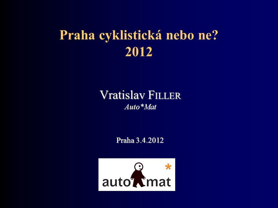 Praha cyklistická nebo ne? 2012 Vratislav F ILLER Auto*Mat Praha 3.4.2012