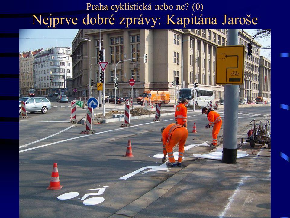 Praha cyklistická nebo ne? (0) Nejprve dobré zprávy: Kapitána Jaroše