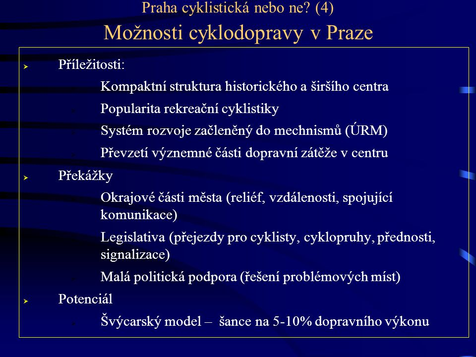 Praha cyklistická nebo ne? (4) Možnosti cyklodopravy v Praze  Příležitosti:  Kompaktní struktura historického a širšího centra  Popularita rekreačn