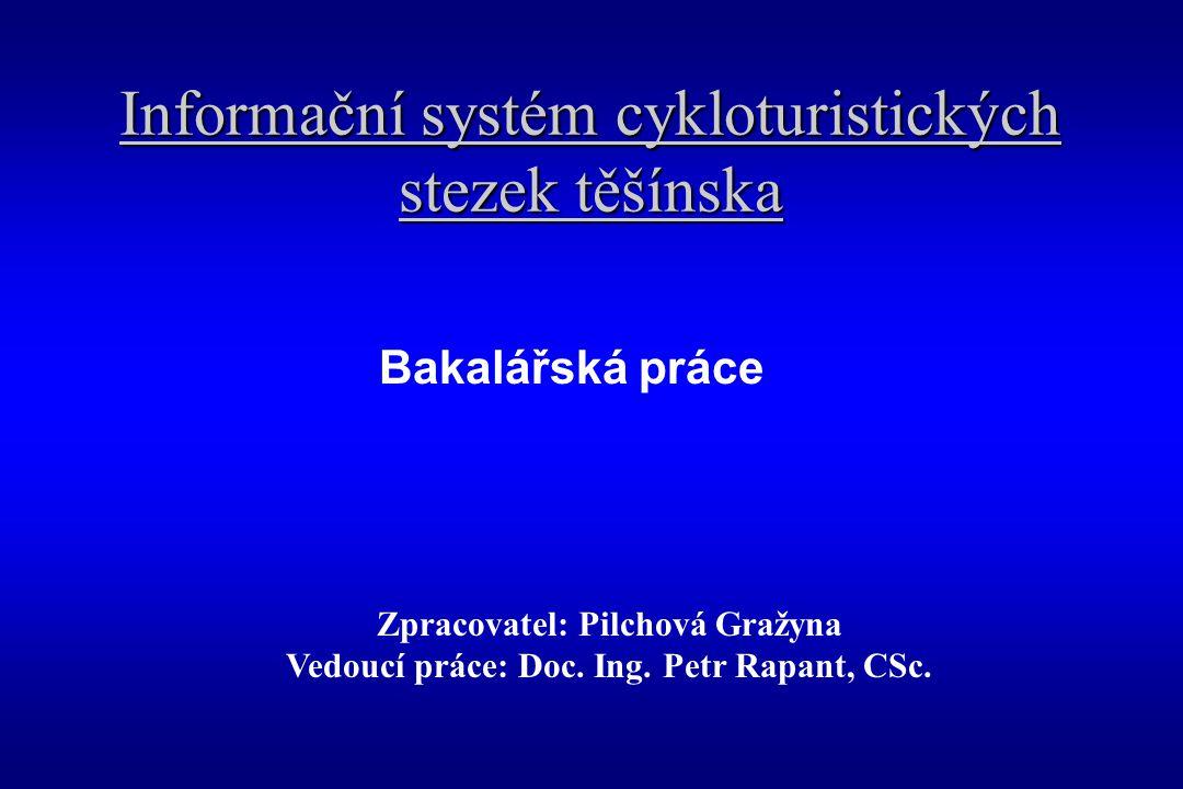 Informační systém cykloturistických stezek těšínska Bakalářská práce Zpracovatel: Pilchová Gražyna Vedoucí práce: Doc.