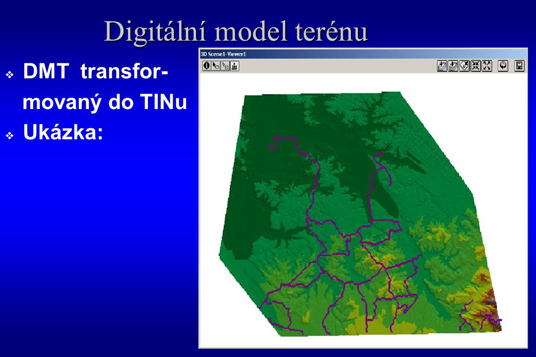Digitální model terénu  DMT transfor- movaný do TINu  Ukázka: