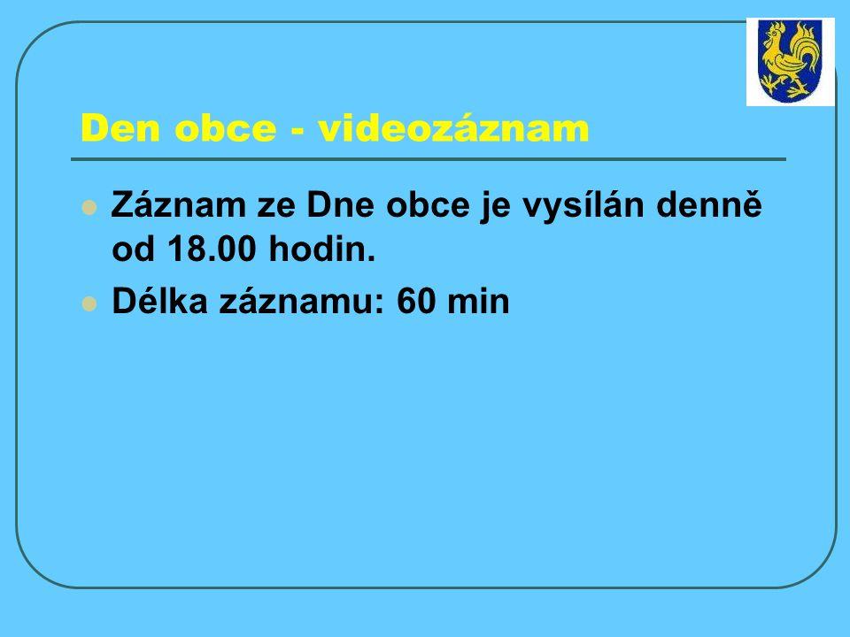 Den obce - videozáznam Záznam ze Dne obce je vysílán denně od 18.00 hodin. Délka záznamu: 60 min