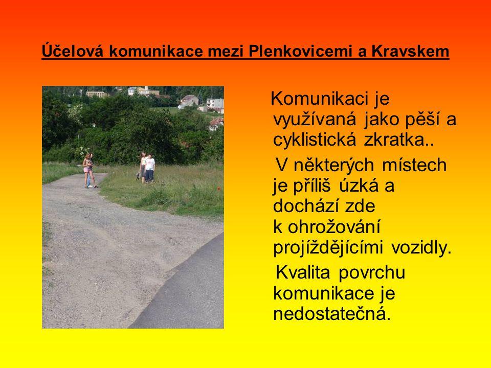 Účelová komunikace mezi Plenkovicemi a Kravskem Komunikaci je využívaná jako pěší a cyklistická zkratka..