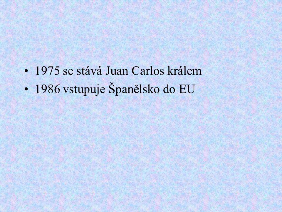 1975 se stává Juan Carlos králem 1986 vstupuje Španělsko do EU