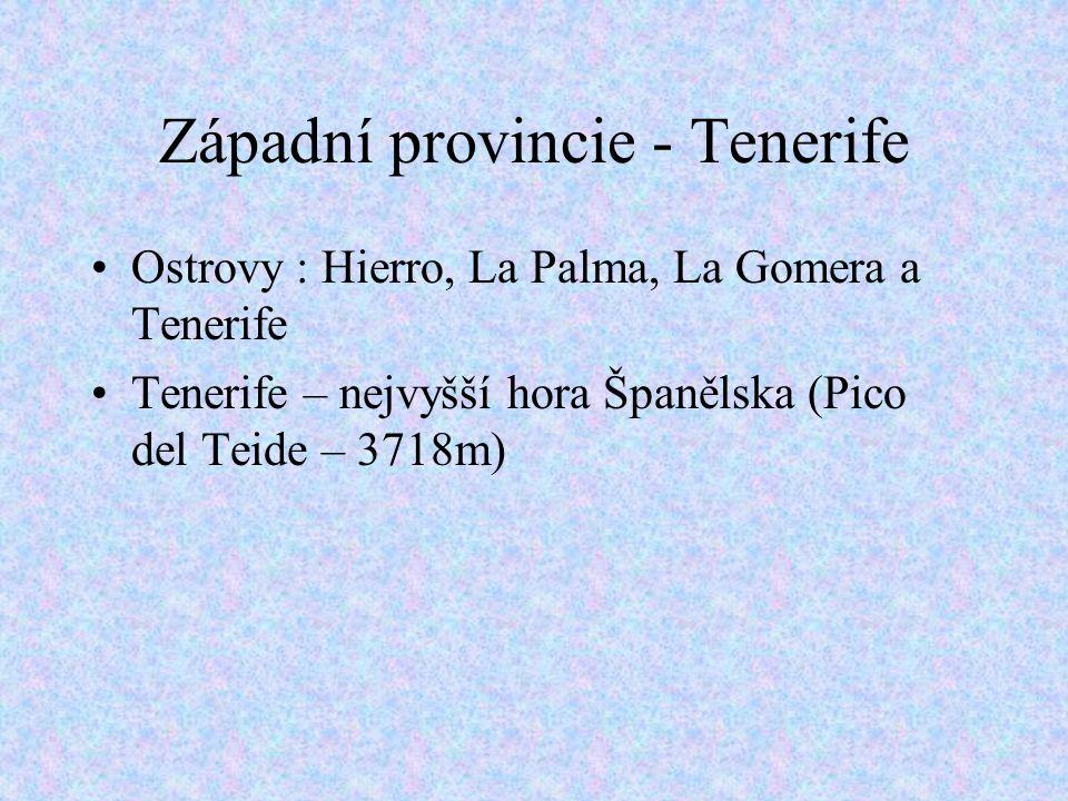 Západní provincie - Tenerife Ostrovy : Hierro, La Palma, La Gomera a Tenerife Tenerife – nejvyšší hora Španělska (Pico del Teide – 3718m)