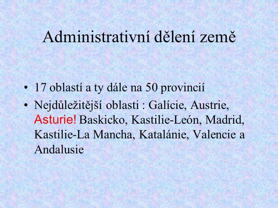 Administrativní dělení země 17 oblastí a ty dále na 50 provincií Nejdůležitější oblasti : Galície, Austrie, Asturie.
