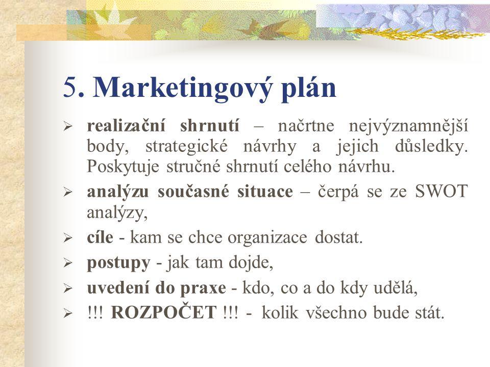 5. Marketingový plán  realizační shrnutí – načrtne nejvýznamnější body, strategické návrhy a jejich důsledky. Poskytuje stručné shrnutí celého návrhu