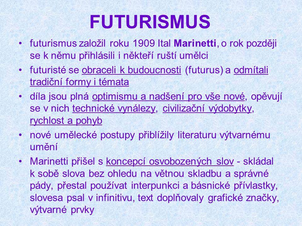 FUTURISMUS futurismus založil roku 1909 Ital Marinetti, o rok později se k němu přihlásili i někteří ruští umělci futuristé se obraceli k budoucnosti