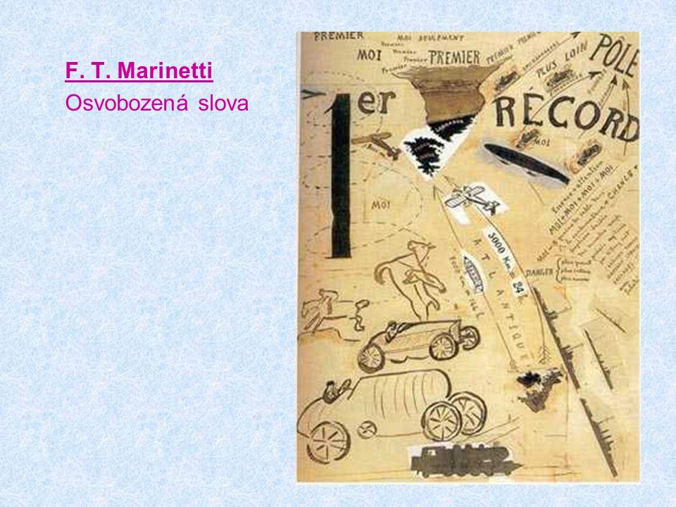 Filippo Tommaso Marinetti Technický manifest futuristického písemnictví Osvobozená slova jsou zcela svobodným výrazem vesmíru, zbaveného mluvnických a slovesných pravidel, novým názorem a citem pro věci, měřítkem všehomíra, vyjádřeného součtem sil v pohybu.