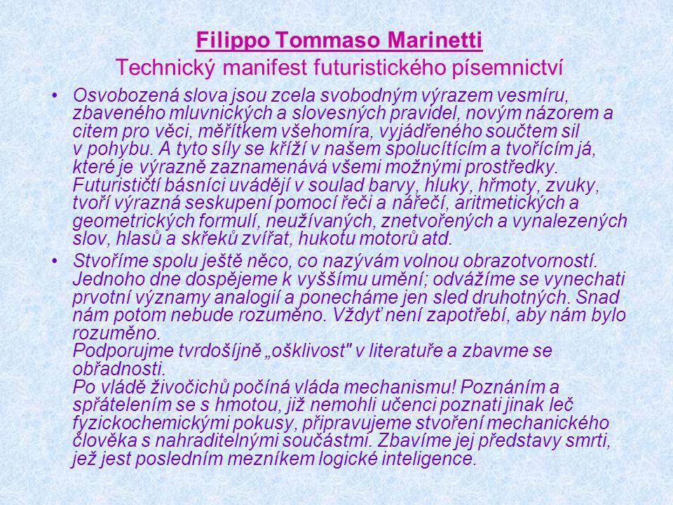 Filippo Tommaso Marinetti Technický manifest futuristického písemnictví Osvobozená slova jsou zcela svobodným výrazem vesmíru, zbaveného mluvnických a