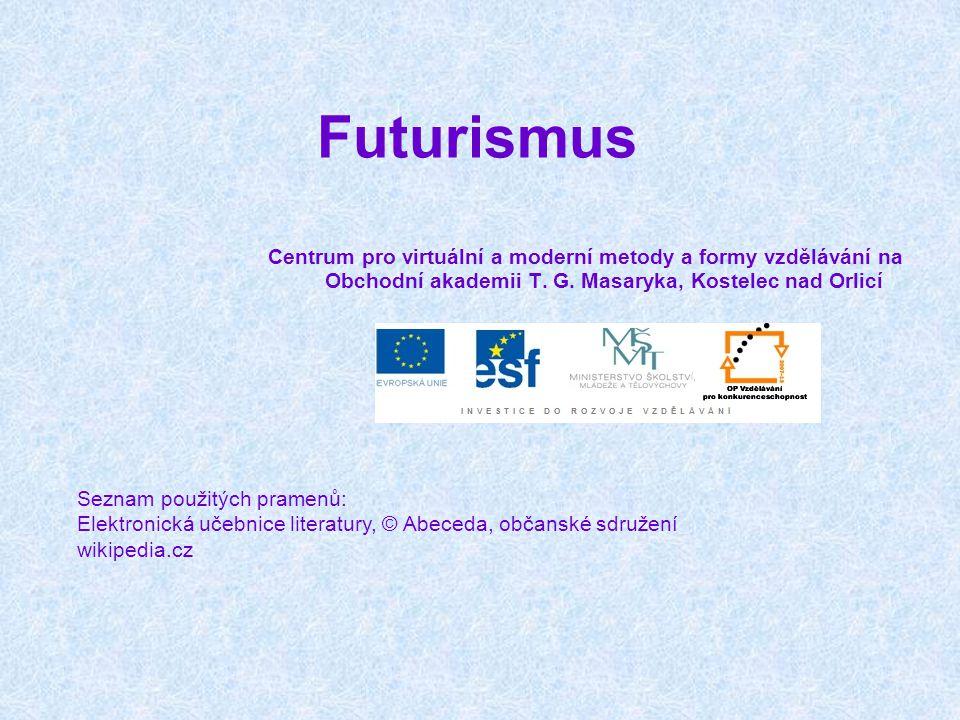 Futurismus Centrum pro virtuální a moderní metody a formy vzdělávání na Obchodní akademii T. G. Masaryka, Kostelec nad Orlicí Seznam použitých pramenů