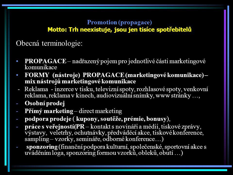 Promotion (propagace) Motto: Trh neexistuje, jsou jen tisíce spotřebitelů Obecná terminologie: PROPAGACE – nadřazený pojem pro jednotlivé části market