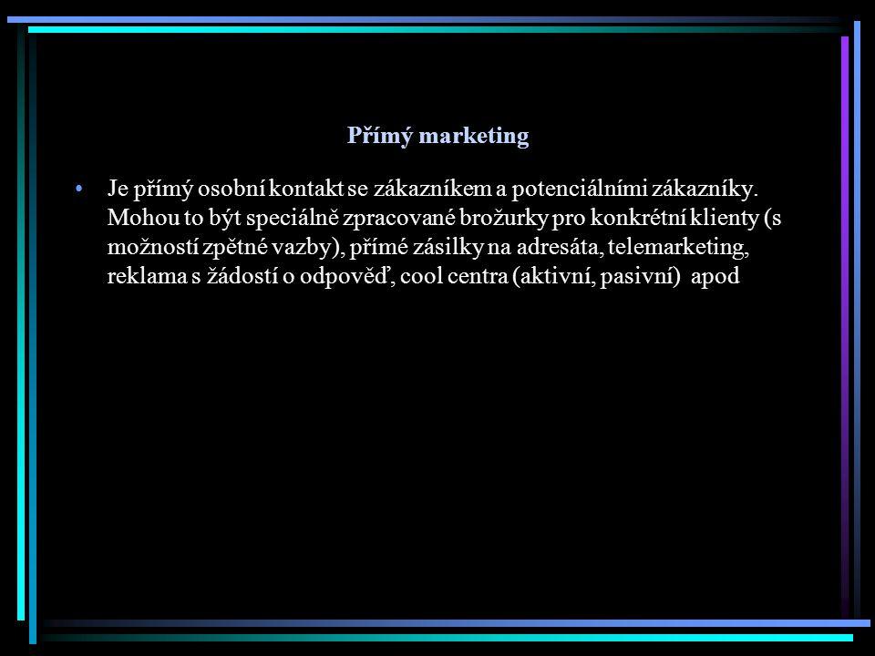 Přímý marketing Je přímý osobní kontakt se zákazníkem a potenciálními zákazníky. Mohou to být speciálně zpracované brožurky pro konkrétní klienty (s m