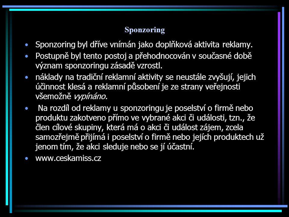 Sponzoring Sponzoring byl dříve vnímán jako doplňková aktivita reklamy. Postupně byl tento postoj a přehodnocován v současné době význam sponzoringu z