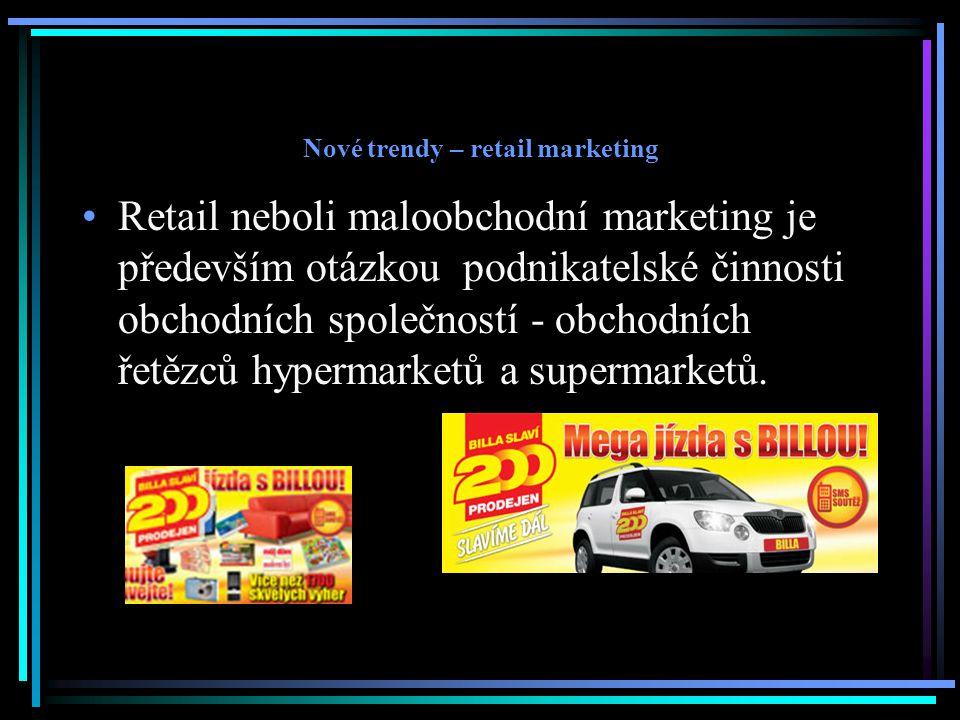 Nové trendy – retail marketing Retail neboli maloobchodní marketing je především otázkou podnikatelské činnosti obchodních společností - obchodních ře