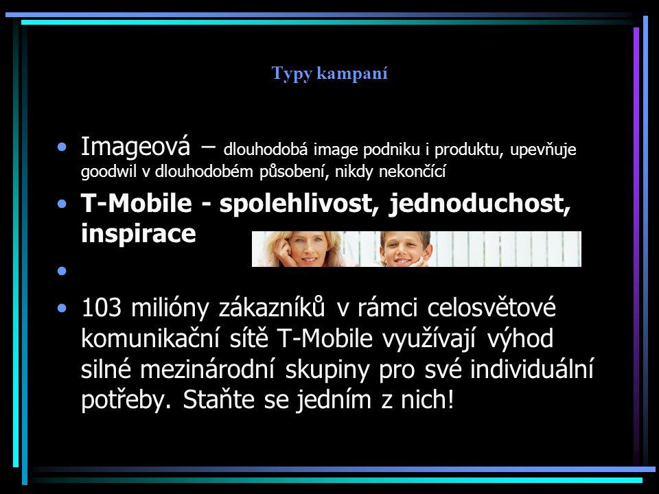 Typy kampaní Imageová – dlouhodobá image podniku i produktu, upevňuje goodwil v dlouhodobém působení, nikdy nekončící T-Mobile - spolehlivost, jednodu