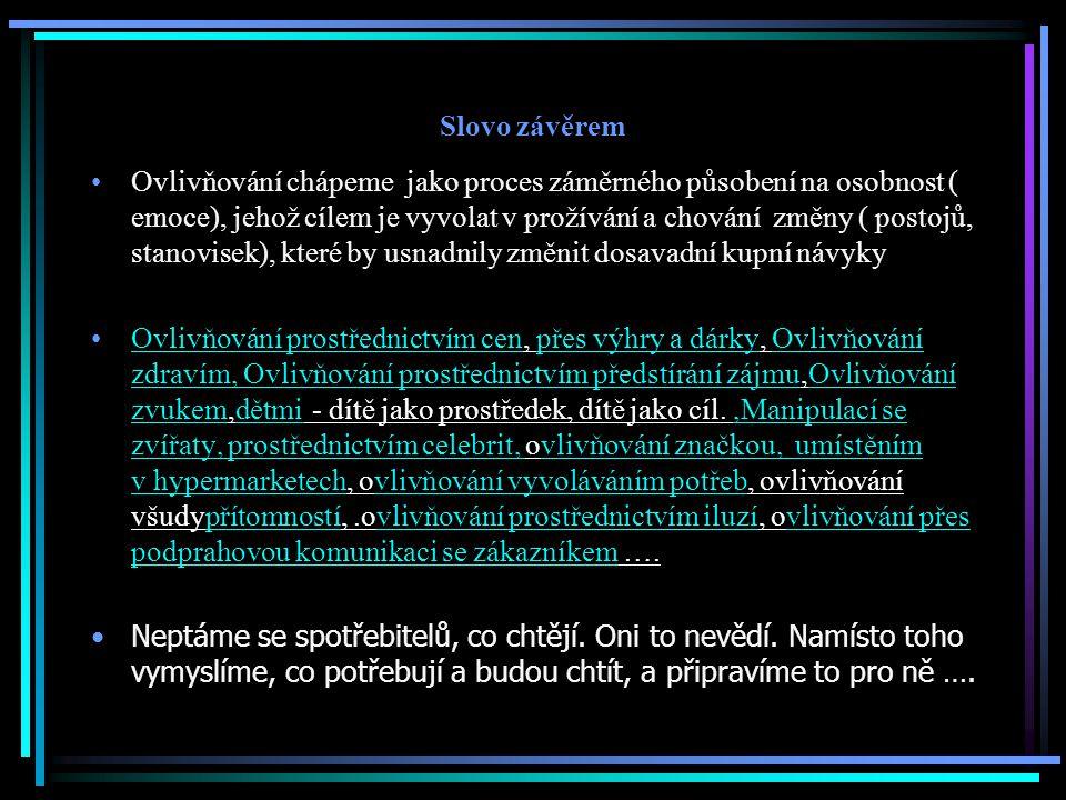Slovo závěrem Ovlivňování chápeme jako proces záměrného působení na osobnost ( emoce), jehož cílem je vyvolat v prožívání a chování změny ( postojů, s