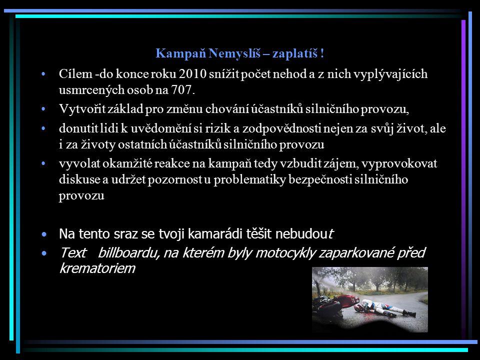Kampaň Nemyslíš – zaplatíš ! Cílem -do konce roku 2010 snížit počet nehod a z nich vyplývajících usmrcených osob na 707. Vytvořit základ pro změnu cho