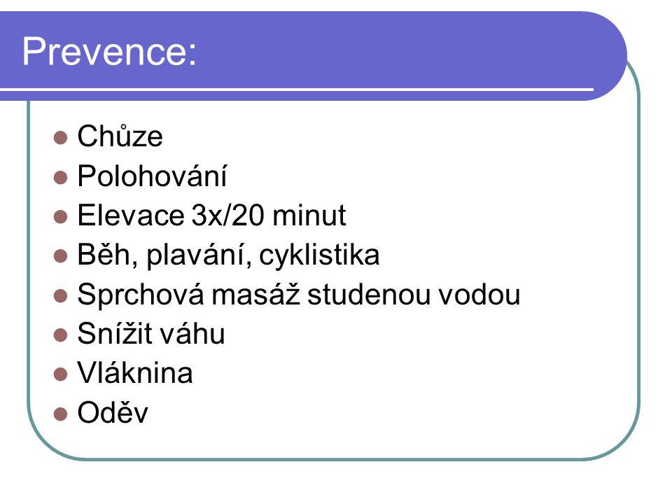 Prevence: Chůze Polohování Elevace 3x/20 minut Běh, plavání, cyklistika Sprchová masáž studenou vodou Snížit váhu Vláknina Oděv