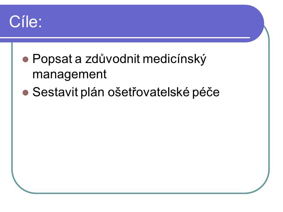 Cíle: Popsat a zdůvodnit medicínský management Sestavit plán ošetřovatelské péče