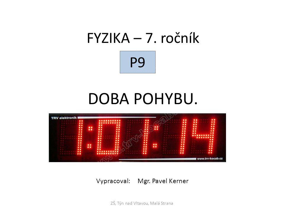 Doba pohybu ( čas) fyzikální veličina značka: t základní jednotka: sekunda ( s ) Další jednotka : hodina ( h )