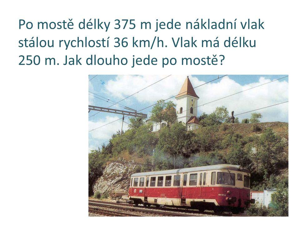 Po mostě délky 375 m jede nákladní vlak stálou rychlostí 36 km/h. Vlak má délku 250 m. Jak dlouho jede po mostě?