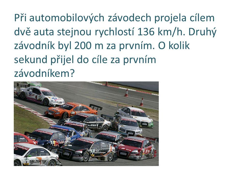 Při automobilových závodech projela cílem dvě auta stejnou rychlostí 136 km/h. Druhý závodník byl 200 m za prvním. O kolik sekund přijel do cíle za pr