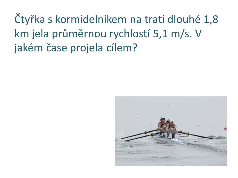 Čtyřka s kormidelníkem na trati dlouhé 1,8 km jela průměrnou rychlostí 5,1 m/s. V jakém čase projela cílem?