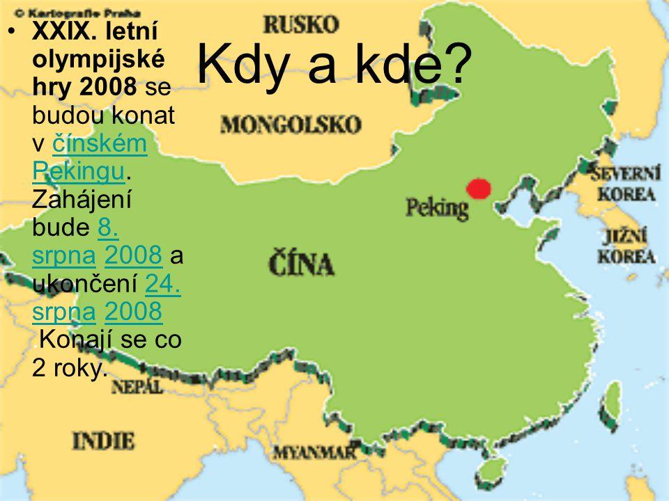 Kdy a kde? XXIX. letní olympijské hry 2008 se budou konat v čínském Pekingu. Zahájení bude 8. srpna 2008 a ukončení 24. srpna 2008.Konají se co 2 roky