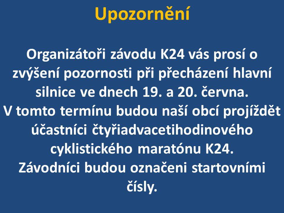 Upozornění Organizátoři závodu K24 vás prosí o zvýšení pozornosti při přecházení hlavní silnice ve dnech 19.