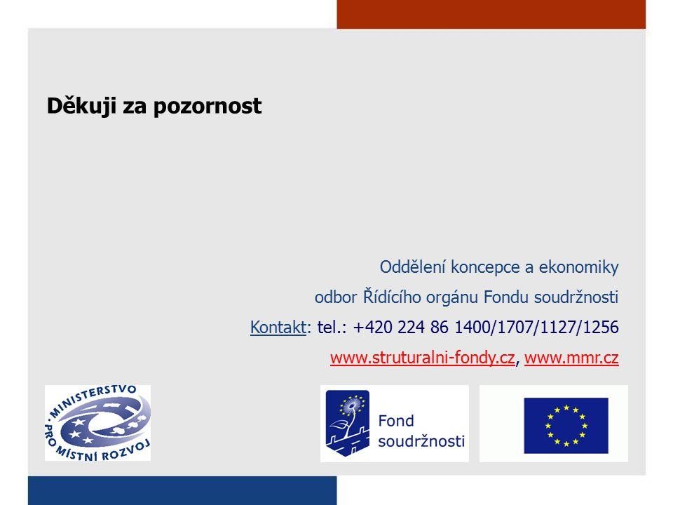 Oddělení koncepce a ekonomiky odbor Řídícího orgánu Fondu soudržnosti Kontakt: tel.: +420 224 86 1400/1707/1127/1256 www.struturalni-fondy.czwww.struturalni-fondy.cz, www.mmr.czwww.mmr.cz Děkuji za pozornost