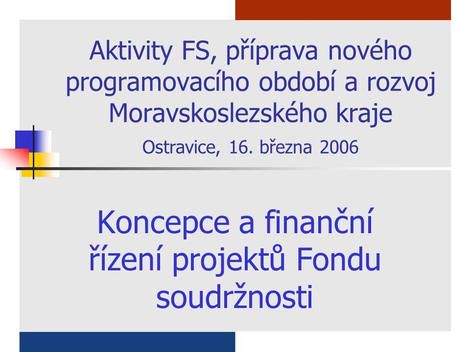 Aktivity FS, příprava nového programovacího období a rozvoj Moravskoslezského kraje Ostravice, 16. března 2006 Koncepce a finanční řízení projektů Fon