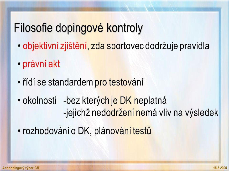 Antidopingový výbor ČR15.3.2005 Filosofie dopingové kontroly objektivní zjištění, zda sportovec dodržuje pravidla právní akt řídí se standardem pro testování okolnosti -bez kterých je DK neplatná -jejichž nedodržení nemá vliv na výsledek rozhodování o DK, plánování testů