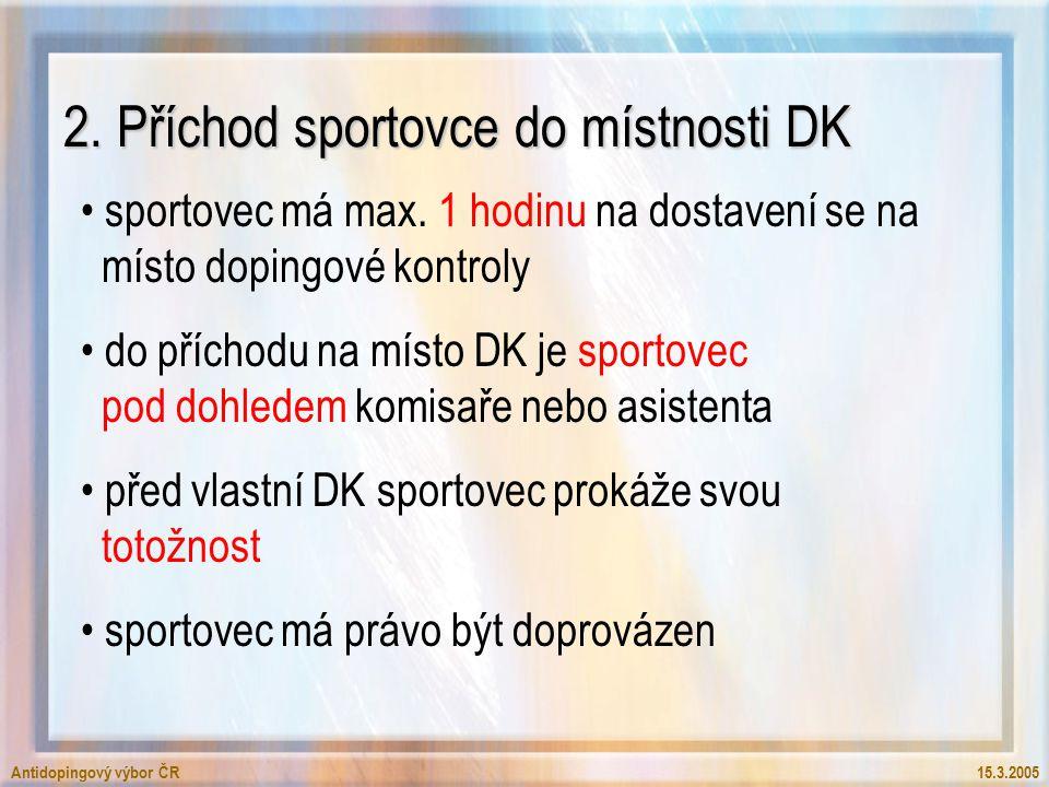 Antidopingový výbor ČR15.3.2005 2. Příchod sportovce do místnosti DK sportovec má max. 1 hodinu na dostavení se na místo dopingové kontroly do příchod