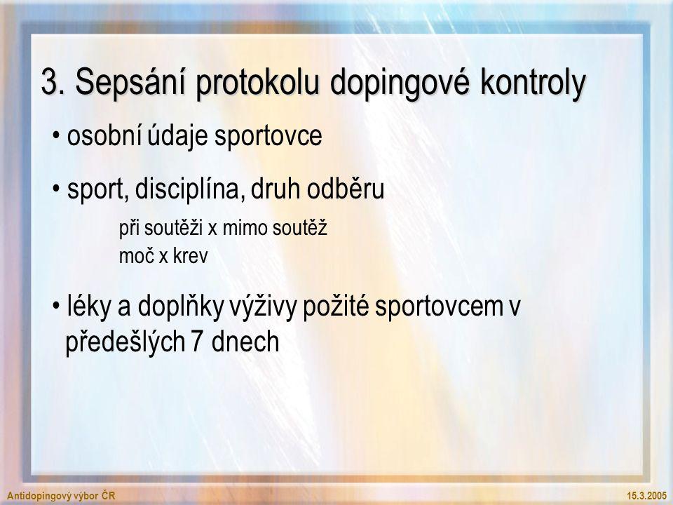 Antidopingový výbor ČR15.3.2005 3. Sepsání protokolu dopingové kontroly osobní údaje sportovce sport, disciplína, druh odběru při soutěži x mimo soutě