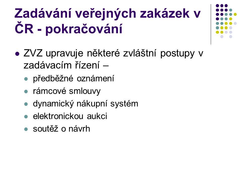Zadávání veřejných zakázek v ČR - pokračování ZVZ upravuje některé zvláštní postupy v zadávacím řízení – předběžné oznámení rámcové smlouvy dynamický nákupní systém elektronickou aukci soutěž o návrh