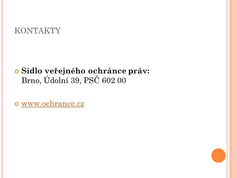 KONTAKTY Sídlo veřejného ochránce práv: Brno, Údolní 39, PSČ 602 00 www.ochrance.cz