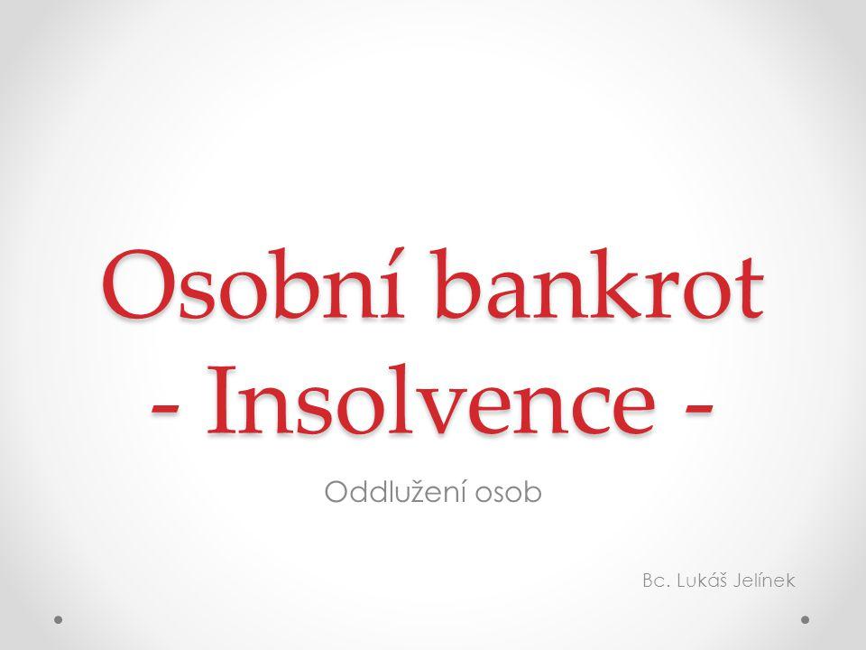 Osobní bankrot - Insolvence - Oddlužení osob Bc. Lukáš Jelínek