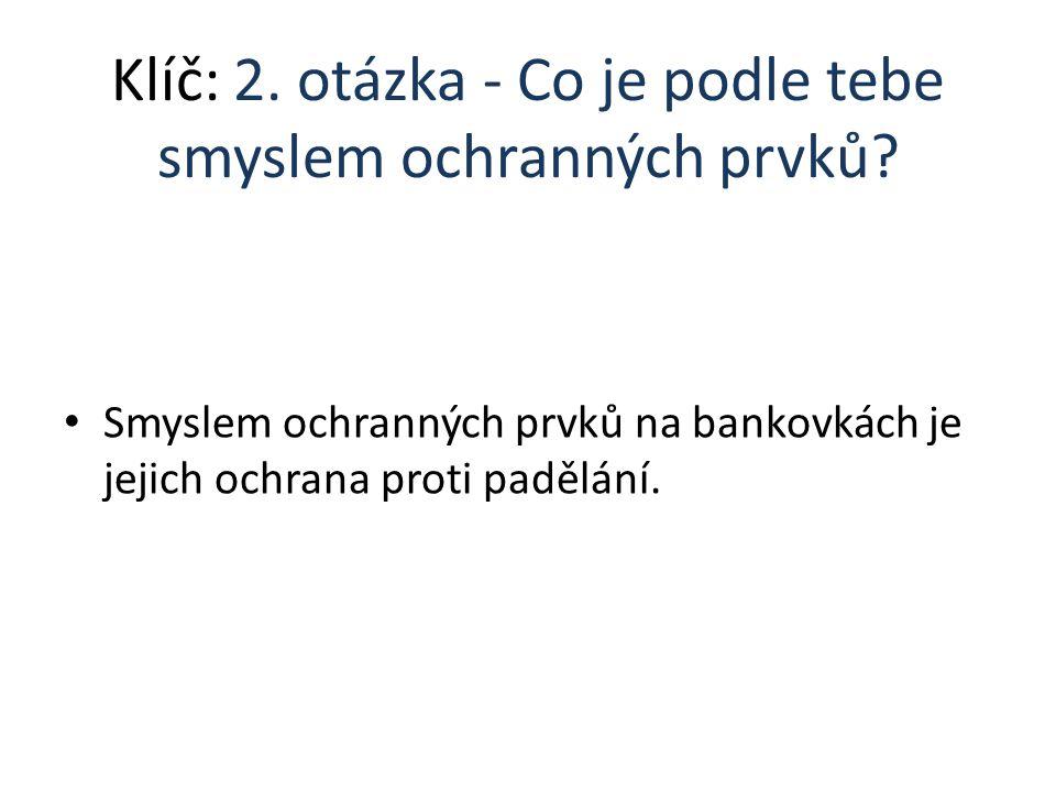 Klíč: 1. otázka - Které ochranné prvky lze na bankovkách najít.