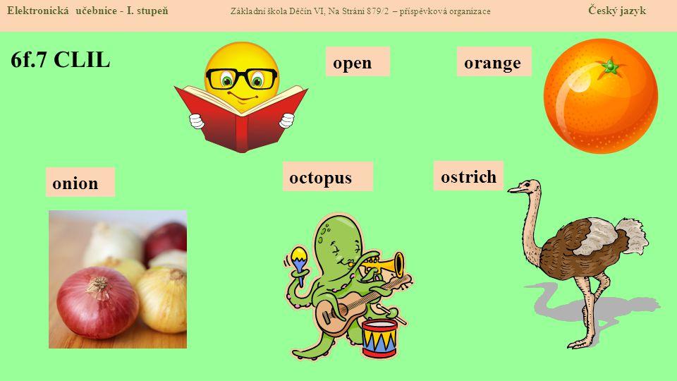6f.7 CLIL Elektronická učebnice - I. stupeň Základní škola Děčín VI, Na Stráni 879/2 – příspěvková organizace Český jazyk orangeopen octopus ostrich o
